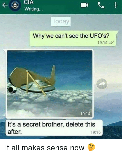 ufos: CIA  Writing...  Today  Why we can't see the UFO's?  19:14  19:14  It's a secret brother, delete this  after.  19:16 <p>It all makes sense now 🤔</p>