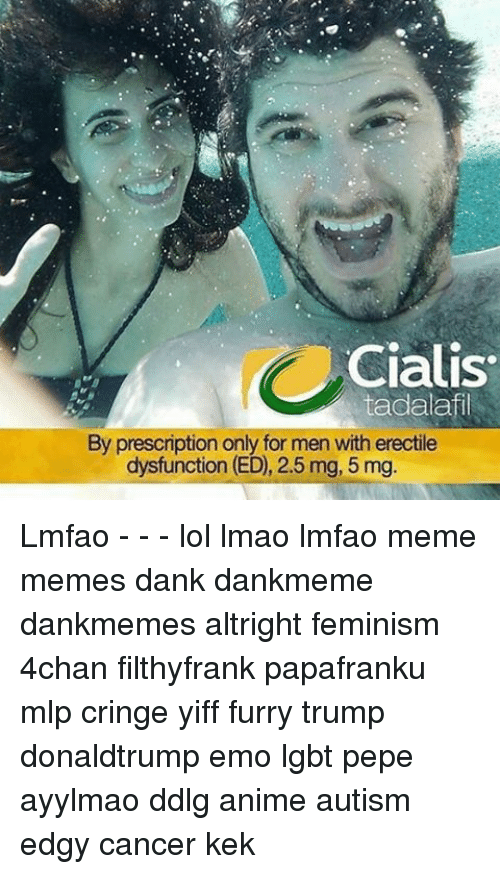 Ddlg Anime: Cialis  By prescription only for men with erectile  dysfunction (ED), 2.5 mg, 5 mg. Lmfao - - - lol lmao lmfao meme memes dank dankmeme dankmemes altright feminism 4chan filthyfrank papafranku mlp cringe yiff furry trump donaldtrump emo lgbt pepe ayylmao ddlg anime autism edgy cancer kek