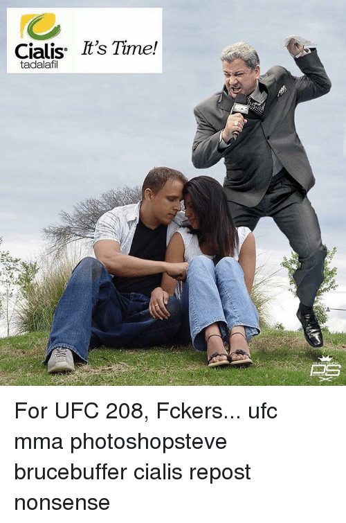 Memes, 🤖, and Cialis: Cialis. It's Time!  tadalafil For UFC 208, Fckers... ufc mma photoshopsteve brucebuffer cialis repost nonsense