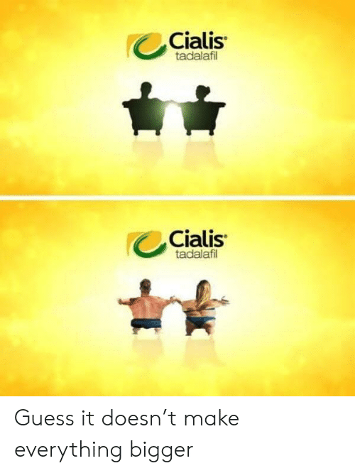 cialis: Cialis  tadalafil  Cialis  tadalafi Guess it doesn't make everything bigger