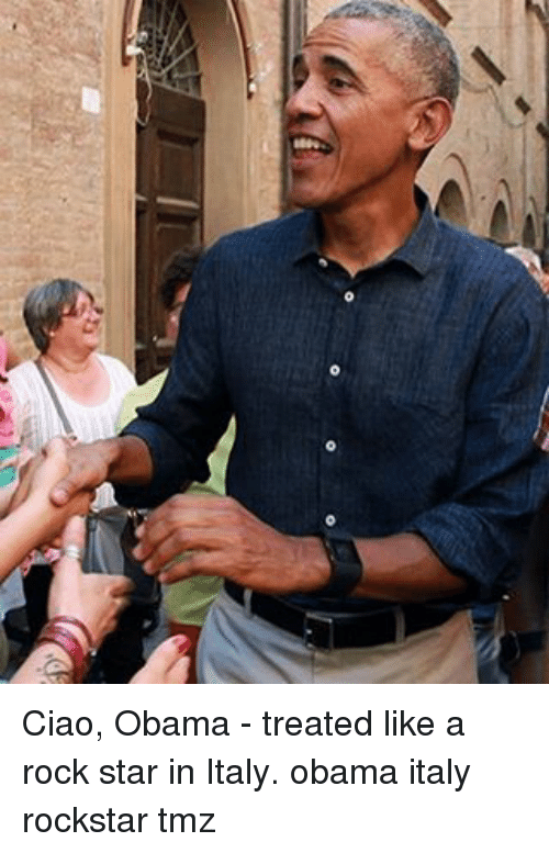 Memes, Obama, and Star: Ciao, Obama - treated like a rock star in Italy. obama italy rockstar tmz