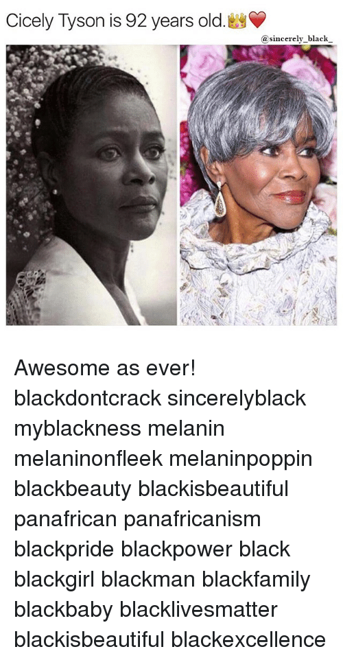 Black Lives Matter, Memes, and Black Don't Crack: Cicely Tyson is 92 years old.  sincerely black Awesome as ever! blackdontcrack sincerelyblack myblackness melanin melaninonfleek melaninpoppin blackbeauty blackisbeautiful panafrican panafricanism blackpride blackpower black blackgirl blackman blackfamily blackbaby blacklivesmatter blackisbeautiful blackexcellence