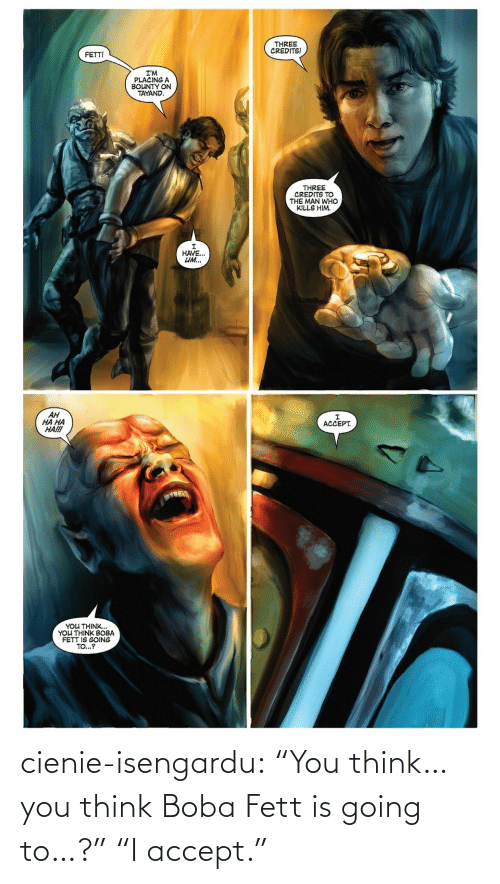 """Think You: cienie-isengardu: """"You think… you think Boba Fett is going to…?"""" """"I accept."""""""