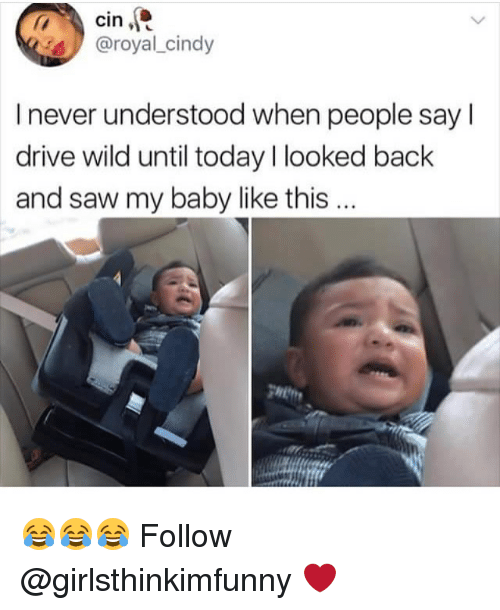 Sawing: cin,  @royal_cindy  I never understood when people say l  drive wild until today looked back  and saw my baby like this...  gwitt 😂😂😂 Follow @girlsthinkimfunny ❤️