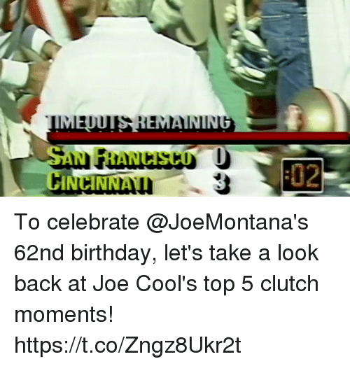 Birthday, Memes, and Back: CINCNA  02  IN To celebrate @JoeMontana's 62nd birthday, let's take a look back at Joe Cool's top 5 clutch moments! https://t.co/Zngz8Ukr2t