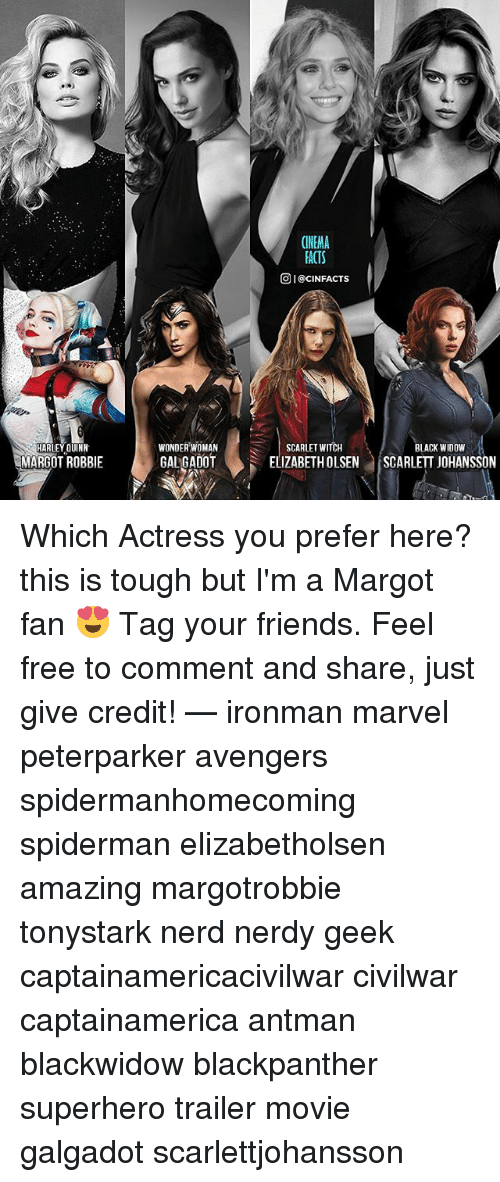 Feeling Free: CINEMA  FACTS  @i @CIN FACTS  WONDER WOMAN  GALGADOT  SCARLET WITCH  ELIZABETHOLSENSCARLETT JOHANSSON  HARLEY QUINN  BLACK WIDOW  MARGOT ROBBIE Which Actress you prefer here? this is tough but I'm a Margot fan 😍 Tag your friends. Feel free to comment and share, just give credit! — ironman marvel peterparker avengers spidermanhomecoming spiderman elizabetholsen amazing margotrobbie tonystark nerd nerdy geek captainamericacivilwar civilwar captainamerica antman blackwidow blackpanther superhero trailer movie galgadot scarlettjohansson