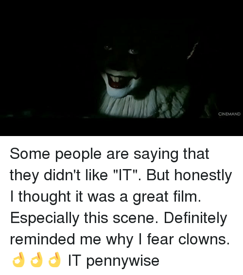 "Definitely, Clowns, and Dank Memes: CINEMAND Some people are saying that they didn't like ""IT"". But honestly I thought it was a great film. Especially this scene. Definitely reminded me why I fear clowns. 👌👌👌 IT pennywise"