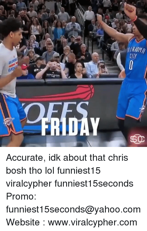 Chris Bosh: CIr Accurate, idk about that chris bosh tho lol funniest15 viralcypher funniest15seconds Promo: funniest15seconds@yahoo.com Website : www.viralcypher.com