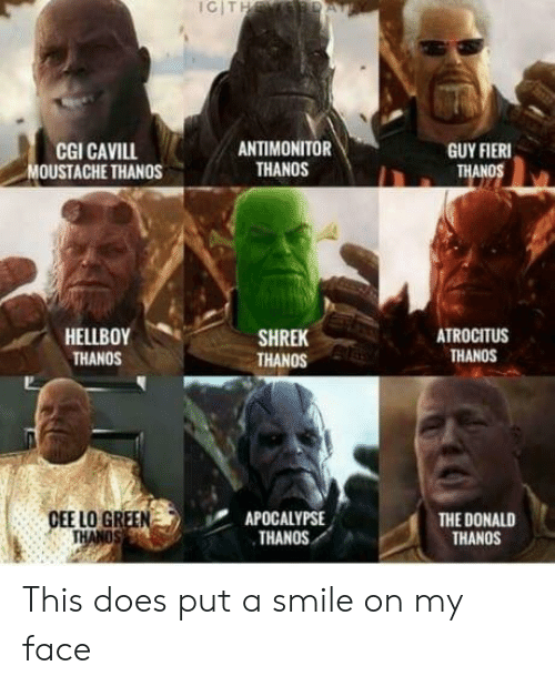 cee lo green: CIT  ANTIMONITOR  THANOS  CGI CAVILL  MOUSTACHE THANOS  GUY FIERI  HELLBOY  THANOS  ATROCITUS  THANOS  SHREK  THANOS  APOCALYPSE  THANOS  CEE LO GREEN  THE DONALD  THANOS This does put a smile on my face