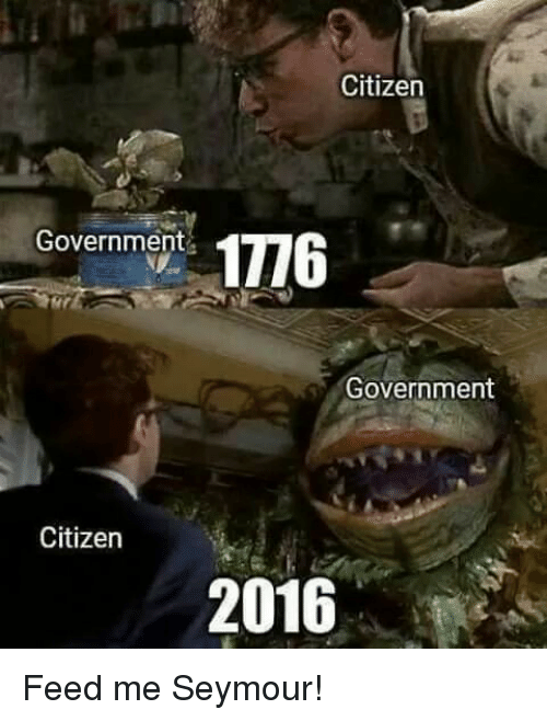 feed me seymour: Citizen  Government  1776  Government  Citizen  2016 Feed me Seymour!