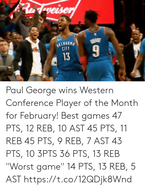 """Western: CITY  13 Paul George wins Western Conference Player of the Month for February!  Best games 47 PTS, 12 REB, 10 AST 45 PTS, 11 REB 45 PTS, 9 REB, 7 AST 43 PTS, 10 3PTS 36 PTS, 13 REB  """"Worst game"""" 14 PTS, 13 REB, 5 AST    https://t.co/12QDjk8Wnd"""