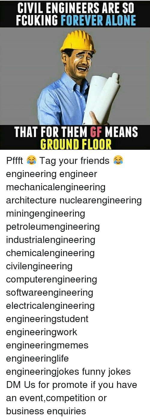 Engineering, Forever Alone, and Architecture: CIVIL ENGINEERS ARE SO  FCUKING FOREVER ALONE  THAT FOR THEM GF MEANS  GROUND FLOOR Pffft 😂 Tag your friends 😂 engineering engineer mechanicalengineering architecture nuclearengineering miningengineering petroleumengineering industrialengineering chemicalengineering civilengineering computerengineering softwareengineering electricalengineering engineeringstudent engineeringwork engineeringmemes engineeringlife engineeringjokes funny jokes DM Us for promote if you have an event,competition or business enquiries