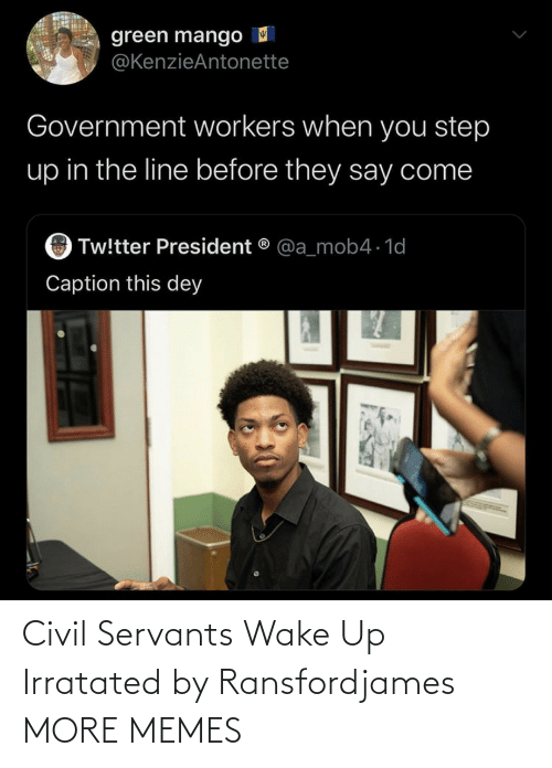 wake: Civil Servants Wake Up Irratated by Ransfordjames MORE MEMES