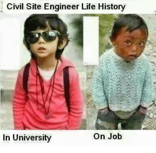 Life, Memes, and History: Civil Site Engineer Life History  In University  On Job