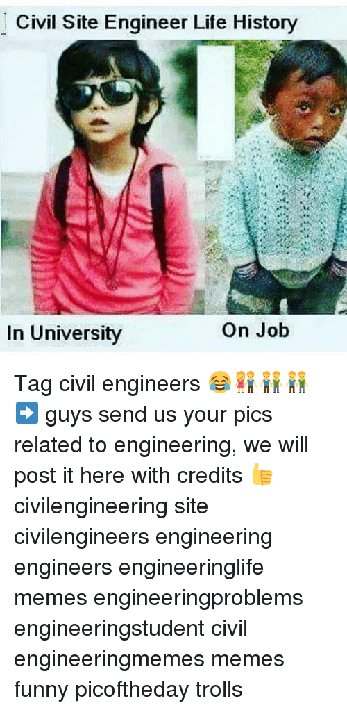Funny, Life, and Meme: Civil Site Engineer Life History  On Job  In University Tag civil engineers 😂👫👬👬 ➡ guys send us your pics related to engineering, we will post it here with credits 👍 civilengineering site civilengineers engineering engineers engineeringlife memes engineeringproblems engineeringstudent civil engineeringmemes memes funny picoftheday trolls