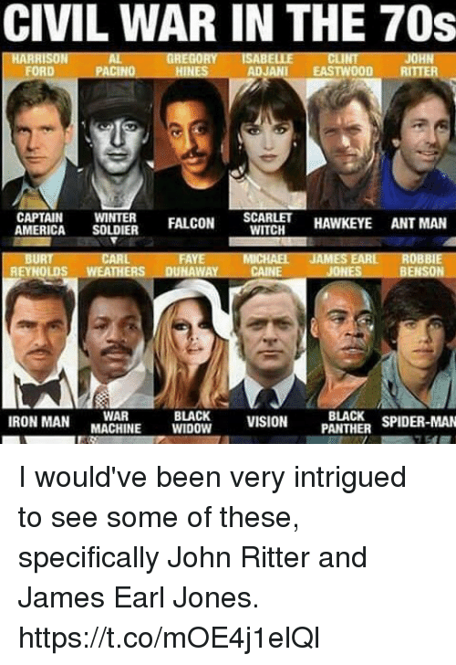 falcone: CIVIL WAR IN THE 70s  REGORYISABELLE  FORD  ADJANI EASTWOOD R  APTAINWINER FALCON SCARCH  SCARLET HAWKEYE ANT MAN  AMERICA SOLDIER  CARL  MICHAEL JAMES EARL ROBBIE  WAY CAINE  REYHOLDS  BLACK VISION PANTHER  BLACK SPIDER-MAN  WAR  IRON MANACHE WIDOW I would've been very intrigued to see some of these, specifically John Ritter and James Earl Jones. https://t.co/mOE4j1elQl