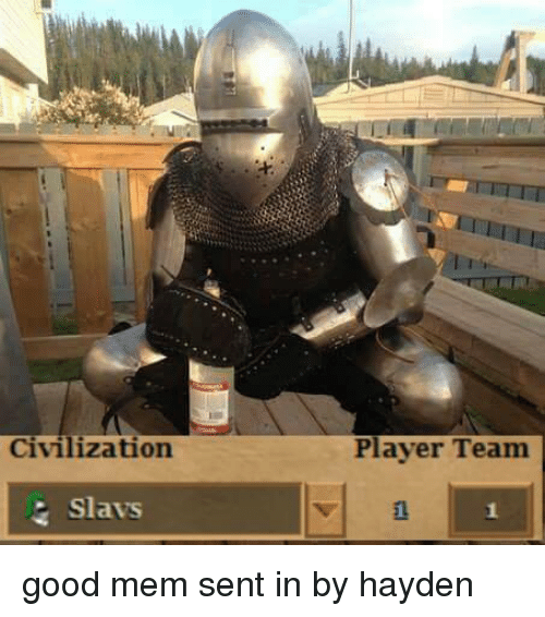 Memes, Good, and 🤖: Civilization  Slavs  Player Team good mem sent in by hayden