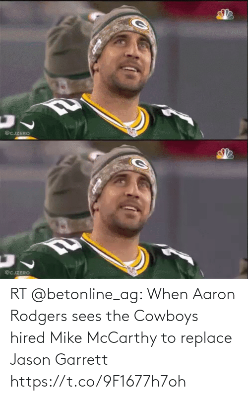 Aaron Rodgers: @CJZERO   @CJZERO RT @betonline_ag: When Aaron Rodgers sees the Cowboys hired Mike McCarthy to replace Jason Garrett https://t.co/9F1677h7oh