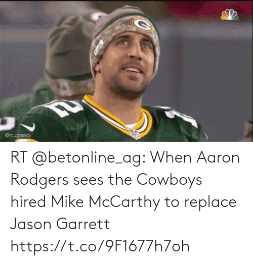 Aaron Rodgers: @CJZERO RT @betonline_ag: When Aaron Rodgers sees the Cowboys hired Mike McCarthy to replace Jason Garrett https://t.co/9F1677h7oh