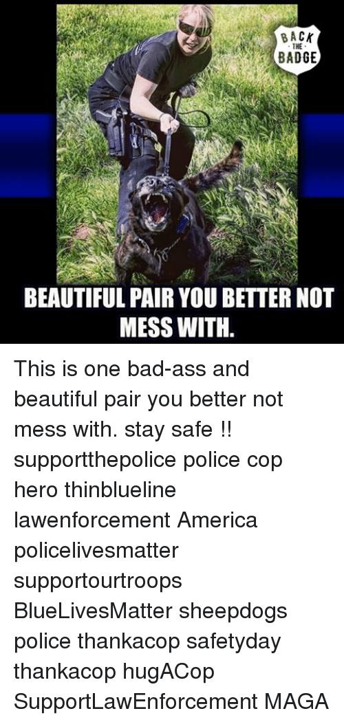 America, Bad, and Beautiful: CK  BA  THE  BEAUTIFUL PAIR YOU BETTER NOT  MESS WITH. This is one bad-ass and beautiful pair you better not mess with. stay safe !! supportthepolice police cop hero thinblueline lawenforcement America policelivesmatter supportourtroops BlueLivesMatter sheepdogs police thankacop safetyday thankacop hugACop SupportLawEnforcement MAGA