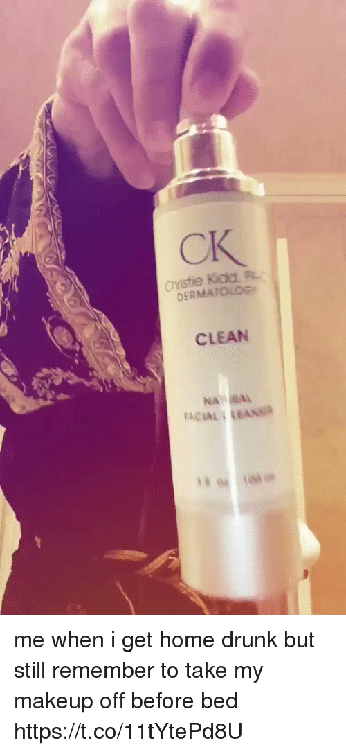 Christie: CK  Christie Kida, PL  DERMATOLOG  CLEAN  NA  FACIAL LEANSR me when i get home drunk but still remember to take my makeup off before bed  https://t.co/11tYtePd8U