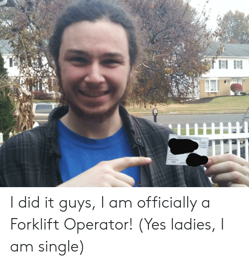 Opera, Single, and Yes: CK OPERA  NONE I did it guys, I am officially a Forklift Operator! (Yes ladies, I am single)