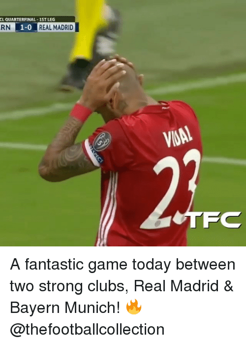 Memes, Real Madrid, and Game: CL QUARTERFINAL 1STLEG  1-0  RN  REAL MADRID  FOC A fantastic game today between two strong clubs, Real Madrid & Bayern Munich! 🔥 @thefootballcollection
