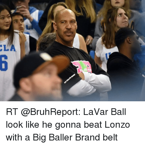 cla-rt-bruhreport-lavar-ball-look-like-h