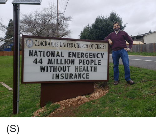 united church of christ: CLACKAMAS UNITED CHURCH OF CHRIST  NATIONAL EMERGENCY  44 MILLION PEOPLE  WITHOUT HEALTH  INSURANCE (S)