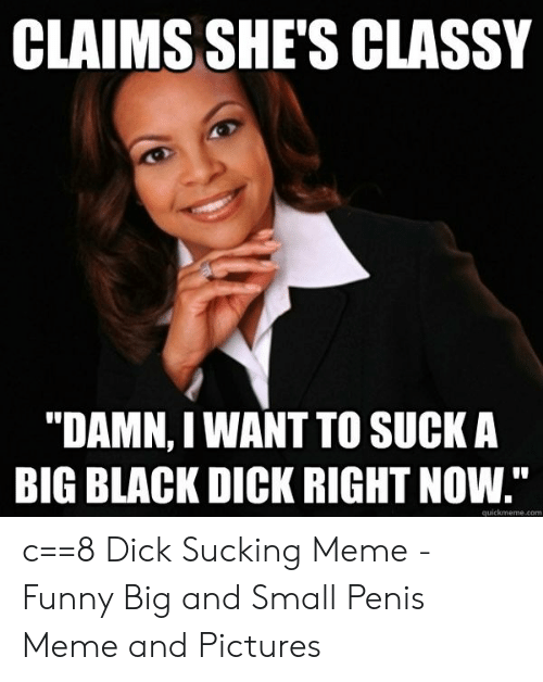 Claims Shes Classy Damn I Want To Sucka Big Black Dick Right Now