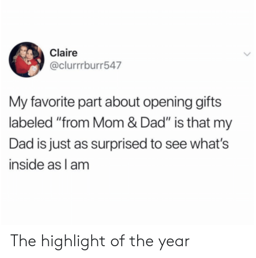 """highlight: Claire  @clurrrburr547  My favorite part about opening gifts  labeled """"from Mom & Dad"""" is that my  Dad is just as surprised to see what's  inside as l am The highlight of the year"""
