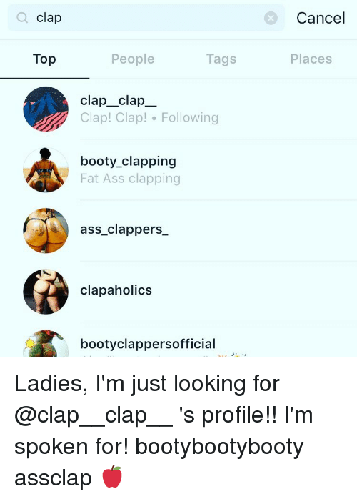 Ass, Booty, and Fat Ass: clap  Top  People  Tags  clap clap  Clap! Clap! Following  booty clapping  Fat Ass clapping  ass clappers  clapaholics  bootyclappersofficial  Cancel  Places Ladies, I'm just looking for @clap__clap__ 's profile!! I'm spoken for! bootybootybooty assclap 🍎