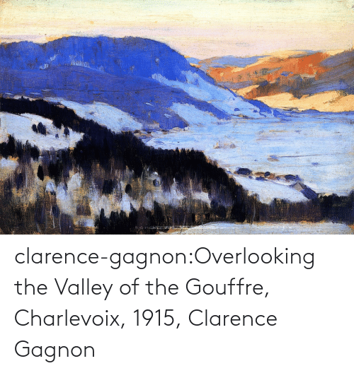 Clarence: clarence-gagnon:Overlooking the Valley of the Gouffre, Charlevoix, 1915, Clarence Gagnon