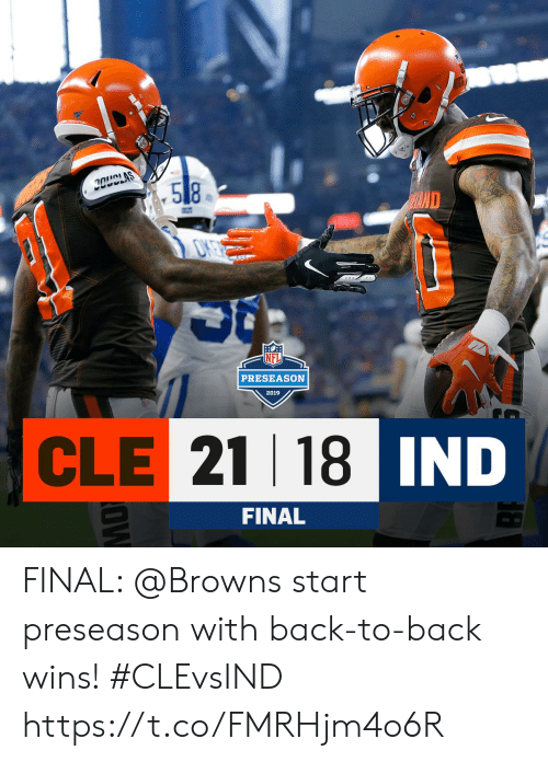 Back to Back: CLAS  .58  HAND  PRESEASON  2019  CLE 21 18 IND  AD  FINAL  OW FINAL: @Browns start preseason with back-to-back wins! #CLEvsIND https://t.co/FMRHjm4o6R