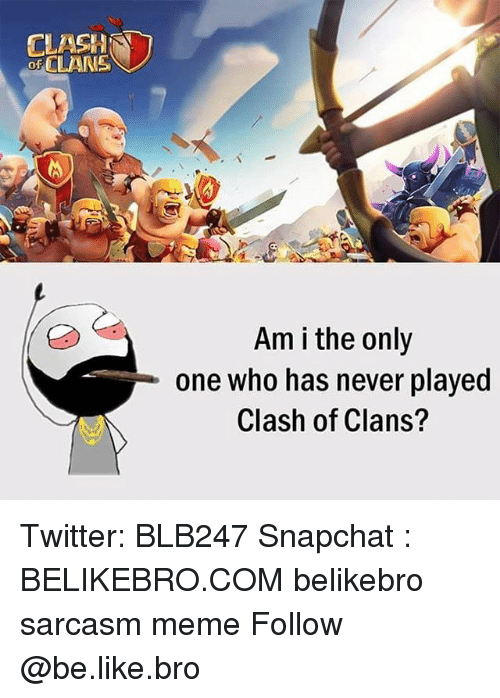 Clash of Clans: CLASH  of CLANS  0  Am i the only  one who has never played  Clash of Clans? Twitter: BLB247 Snapchat : BELIKEBRO.COM belikebro sarcasm meme Follow @be.like.bro