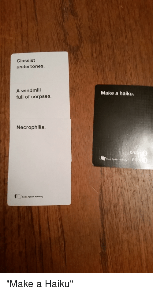 Class Sist Undertones a Windmill Full of Corpses Necrophilia Cards Against Humanity Make a Haiku ...