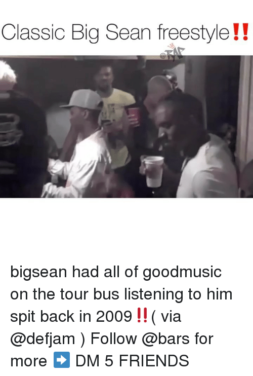 Bigsean: Classic Big Sean freestyle!! bigsean had all of goodmusic on the tour bus listening to him spit back in 2009‼️( via @defjam ) Follow @bars for more ➡️ DM 5 FRIENDS