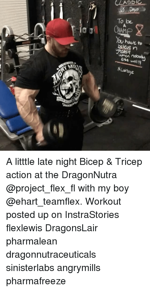 late night: CLASSIC  CLASSIC  To be  CHAM  You have to A litttle late night Bicep & Tricep action at the DragonNutra @project_flex_fl with my boy @ehart_teamflex. Workout posted up on InstraStories flexlewis DragonsLair pharmalean dragonnutraceuticals sinisterlabs angrymills pharmafreeze