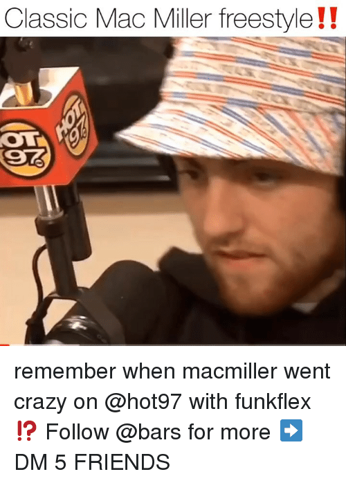 mac miller: Classic Mac Miller freestyle!! remember when macmiller went crazy on @hot97 with funkflex ⁉️ Follow @bars for more ➡️ DM 5 FRIENDS