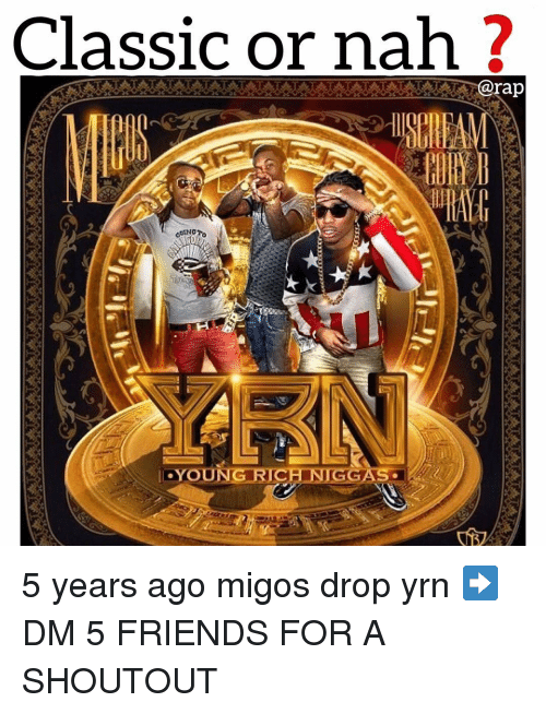 Migos: Classic or nah ?  @rap  s. 5 years ago migos drop yrn ➡️ DM 5 FRIENDS FOR A SHOUTOUT