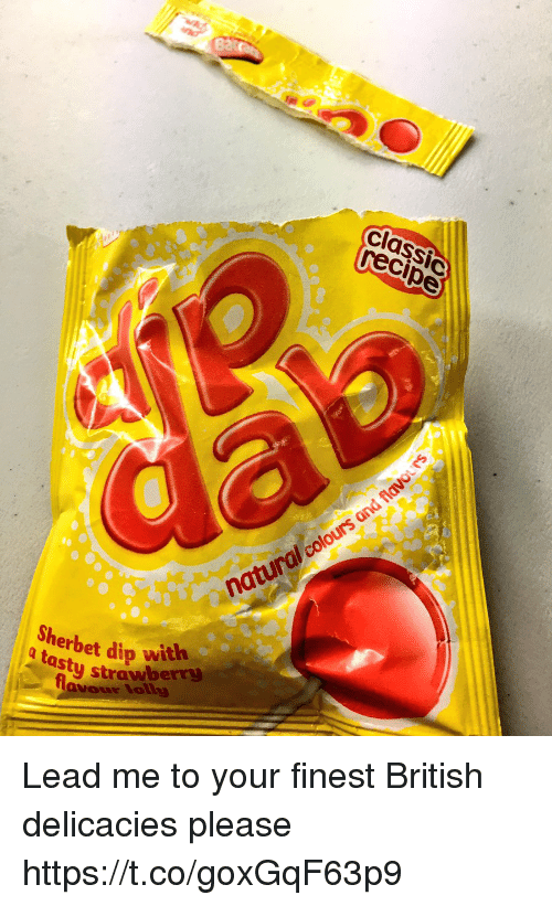 Memes, British, and 🤖: classic  recipe  atnerbet dip with  Sherbet dip-wery  a tasty  strawberry  avour lolly Lead me to your finest British delicacies please https://t.co/goxGqF63p9