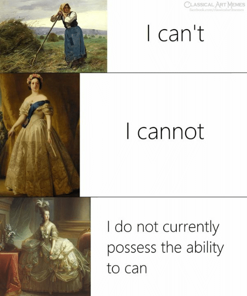 possess: CLASSICAL ART MEMES  ebook.com/lssicalartmemes  I can't  I cannot  I do not currently  possess the ability  to can