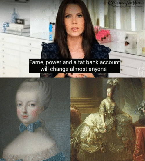 tali: CLASSICAL ART MEMES  facebook.com/classicalartimemes  Fame, power and a fat bank account  will change almost anyone  Tali
