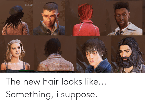Claud: CLAUD The new hair looks like... Something, i suppose.