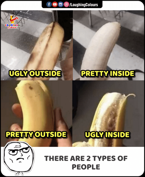 2 Types Of People: CLaughingColours  f  LAUGHING  Colours  UGLY OUTSIDE  PRETTY INSIDE  UGLY INSIDE  PRETTY OUTSIDE  THERE ARE 2 TYPES OF  PEOPLE