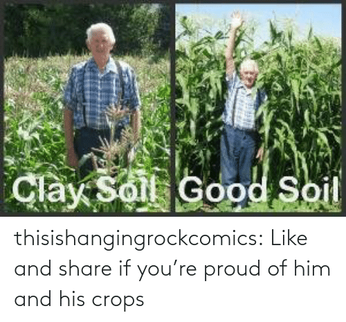 soil: Clay Solt Good Soil thisishangingrockcomics:  Like and share if you're proud of him and his crops