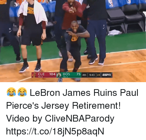 LeBron James, Memes, and Lebron: CLE 104 BOS 73  4th 9:43 24  TO: 4  TO: 3 😂😂 LeBron James Ruins Paul Pierce's Jersey Retirement!  Video by CliveNBAParody https://t.co/18jN5p8aqN