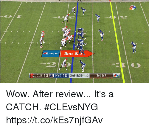 Memes, Wow, and 🤖: CLE 13 U NYG 10  3rd 8:36 :10  3rd & 7 Wow.  After review... It's a CATCH. #CLEvsNYG https://t.co/kEs7njfGAv