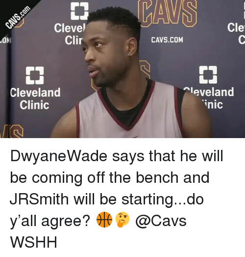 cleveland clinic: Cle  Clevel  Clir  CAVS.COM  ONI  Cleveland  Clinic  leveland  inic DwyaneWade says that he will be coming off the bench and JRSmith will be starting...do y'all agree? 🏀🤔 @Cavs WSHH