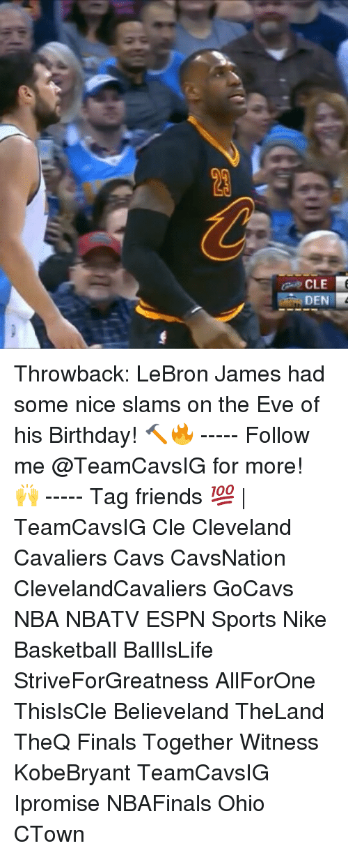 Memes, 🤖, and Eve: CLE  DEN Throwback: LeBron James had some nice slams on the Eve of his Birthday! 🔨🔥 ----- Follow me @TeamCavsIG for more! 🙌 ----- Tag friends 💯 | TeamCavsIG Cle Cleveland Cavaliers Cavs CavsNation ClevelandCavaliers GoCavs NBA NBATV ESPN Sports Nike Basketball BallIsLife StriveForGreatness AllForOne ThisIsCle Believeland TheLand TheQ Finals Together Witness KobeBryant TeamCavsIG Ipromise NBAFinals Ohio CTown
